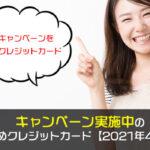 キャンペーン実施中のおすすめクレジットカード【2021年4月最新】